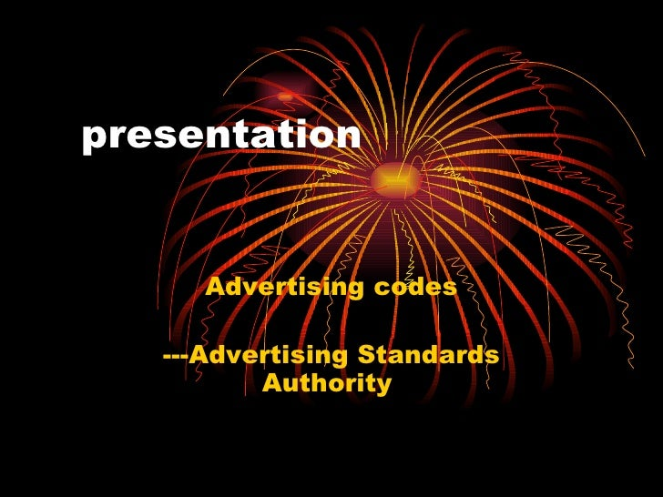 presentation Advertising codes ---Advertising Standards Authority