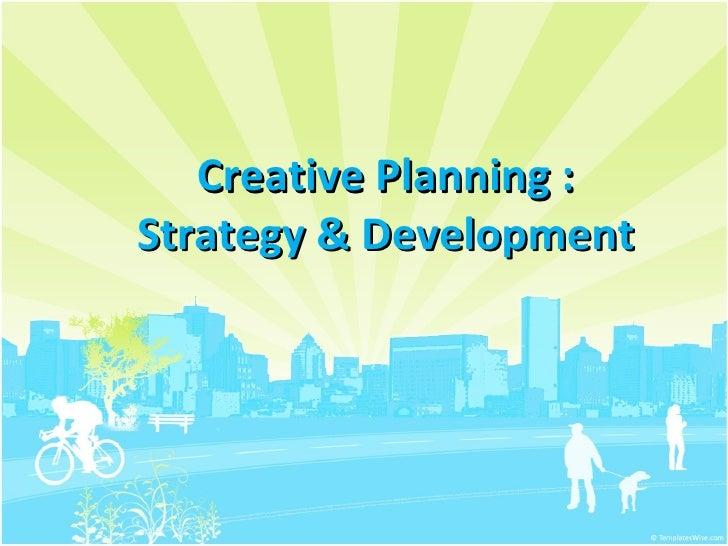 Creative Planning :Strategy & Development