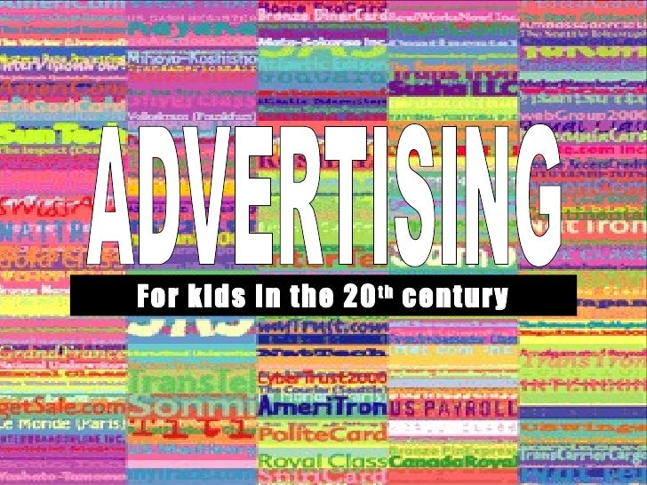 Advertising By: Erica Weisman and Alex Myers ADVERTISING For kids in the 20 th  century