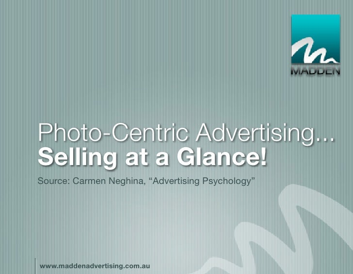 """Photo-Centric Advertising... Selling at a Glance! Source: Carmen Neghina, """"Advertising Psychology""""     www.maddenadvertisi..."""