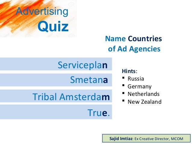True. Tribal Amsterdam Smetana Serviceplan Name Countries of Ad Agencies Hints: Russia – Germany – Netherlands – New Zeala...