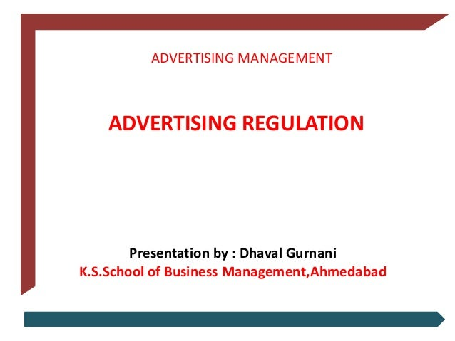 ADVERTISING MANAGEMENT  ADVERTISING REGULATION  Presentation by : Dhaval Gurnani K.S.School of Business Management,Ahmedab...