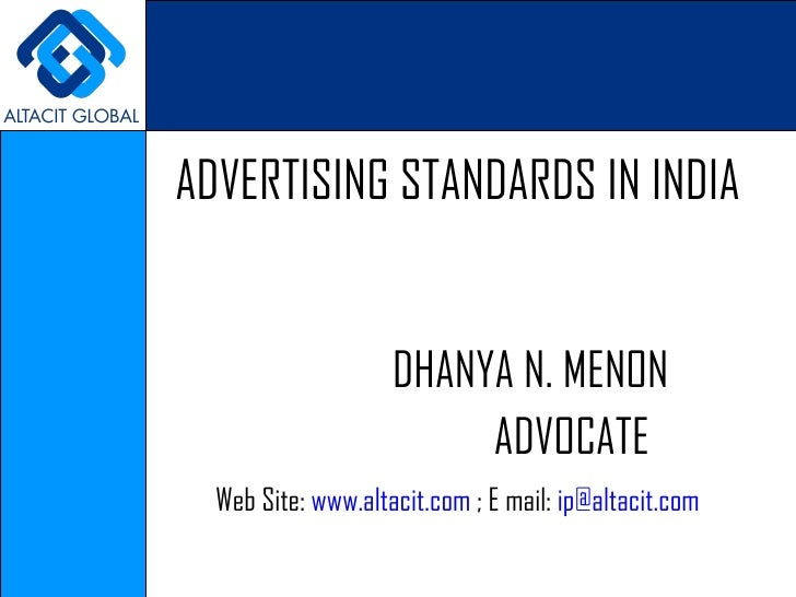 ADVERTISING STANDARDS IN INDIA Web Site:  www.altacit.com  ; E mail:  [email_address] DHANYA N. MENON ADVOCATE