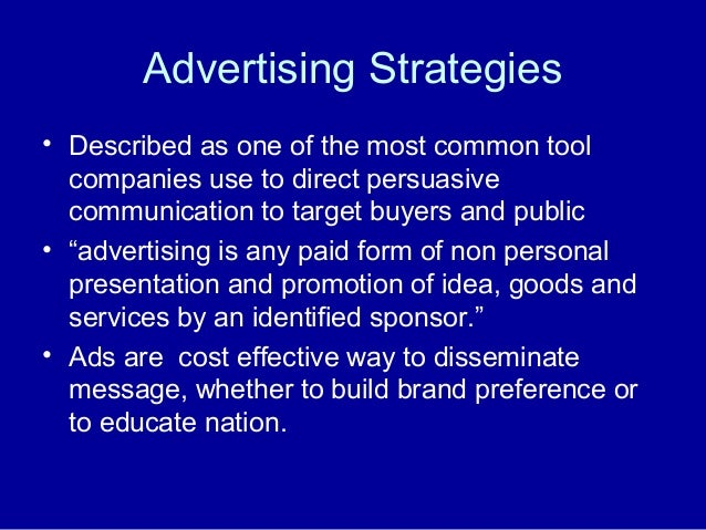 Advertising Strategies • Described as one of the most common tool companies use to direct persuasive communication to targ...