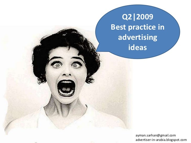 Q2|2009<br />Best practice in advertising ideas<br />ayman.sarhan@gmail.com <br />advertiser-in-arabia.blogspot.com<br />
