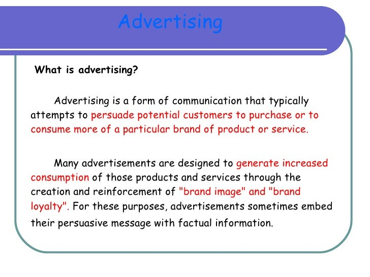 Advertising <ul><li>What is advertising? </li></ul><ul><li>Advertising is a form of communication that typically attempts ...