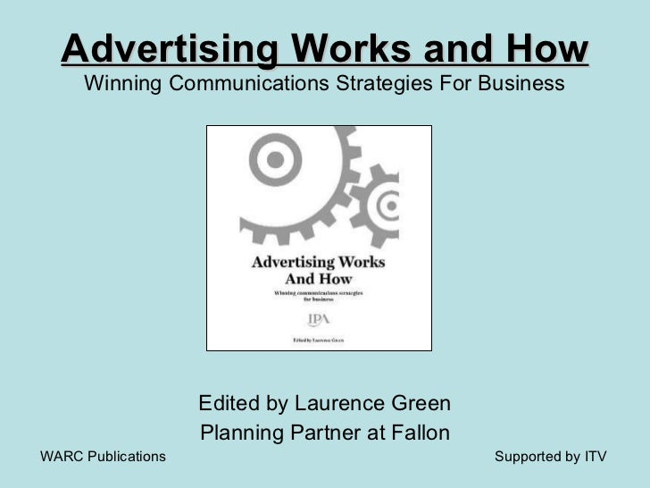 Advertising Works and How Winning Communications Strategies For Business <ul><li>Edited by Laurence Green </li></ul><ul><l...
