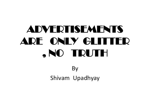 ADVERTISEMENTS ARE ONLY GLITTER , NO TRUTH By Shivam Upadhyay