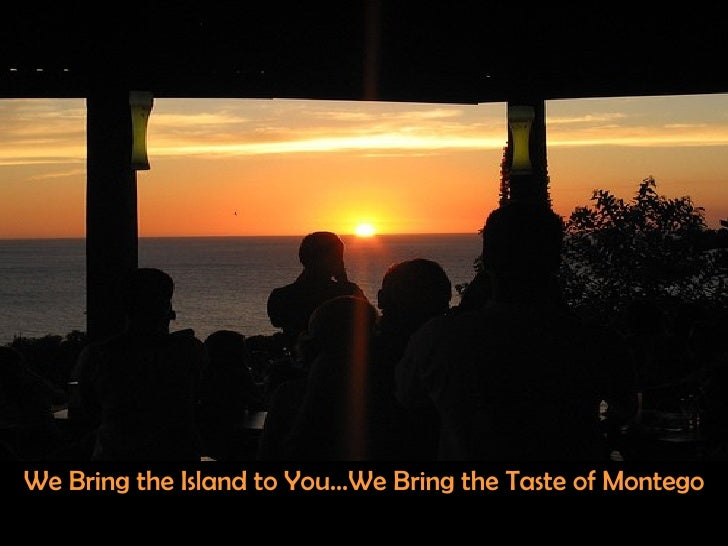 We Bring the Island to You…We Bring the Taste of Montego