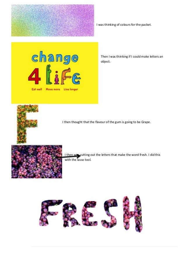 I was thinking of colours for the packet. Then I was thinking if I could make letters an object. I then thought that the f...
