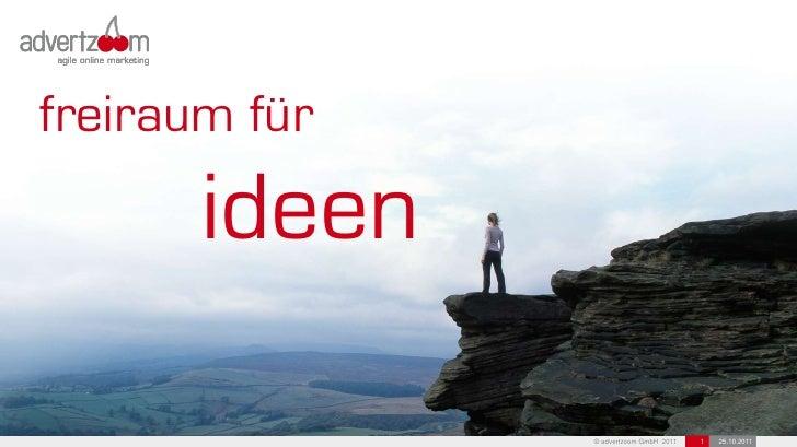 freiraum für       ideen               © advertzoom GmbH 2011   1   25.10.2011