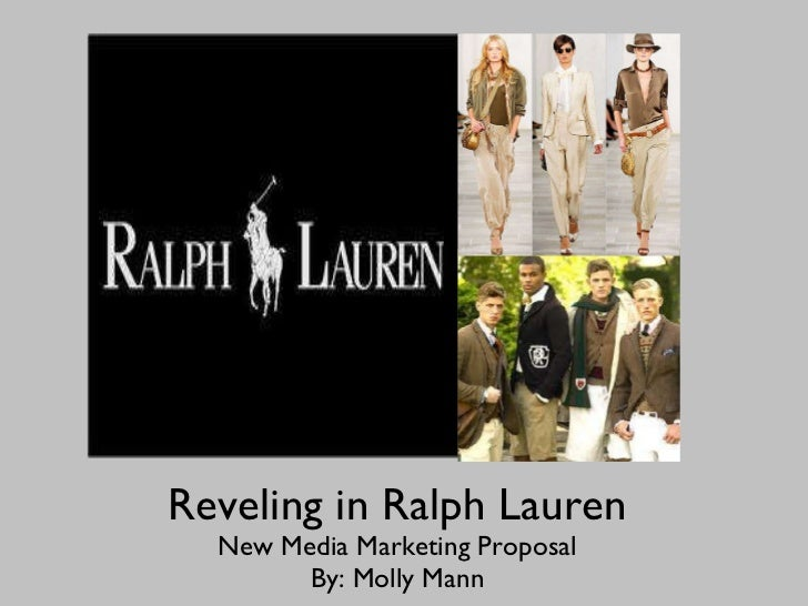 Reveling in Ralph Lauren New Media Marketing Proposal By: Molly Mann