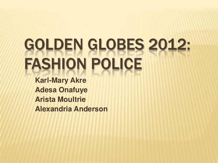 GOLDEN GLOBES 2012:FASHION POLICE Karl-Mary Akre Adesa Onafuye Arista Moultrie Alexandria Anderson