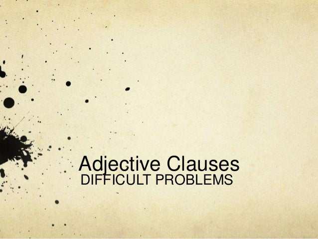 Adjective Clauses DIFFICULT PROBLEMS