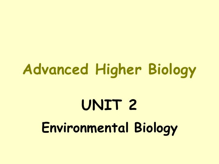 Advanced Higher Biology UNIT 2 Environmental Biology