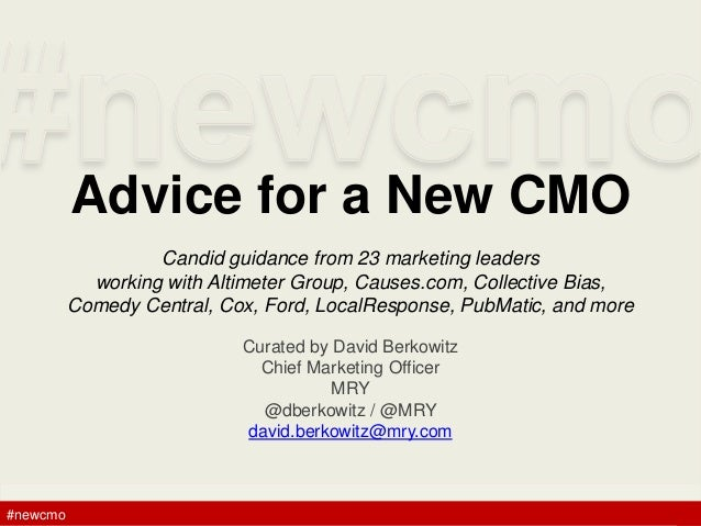 #newcmo#newcmo Advice for a New CMO Candid guidance from 23 marketing leaders working with Altimeter Group, Causes.com, Co...