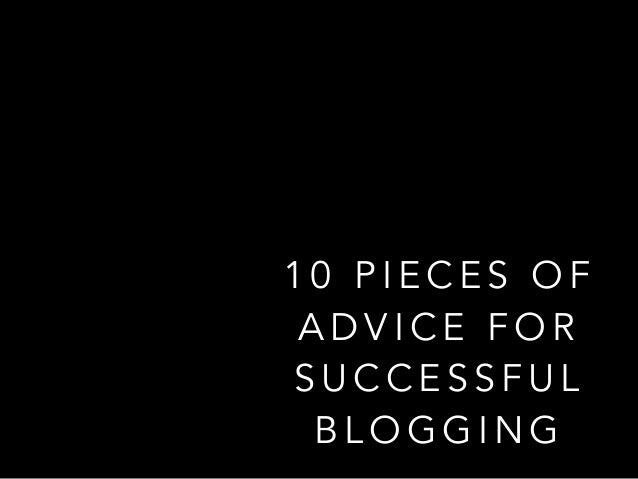 10 Pieces of Advice for Successful Blogging