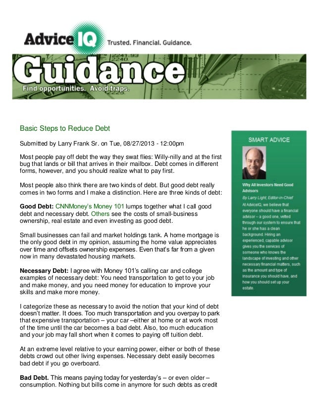 Basic Steps to Reduce Debt Submitted by Larry Frank Sr. on Tue, 08/27/2013 - 12:00pm Most people pay off debt the way they...