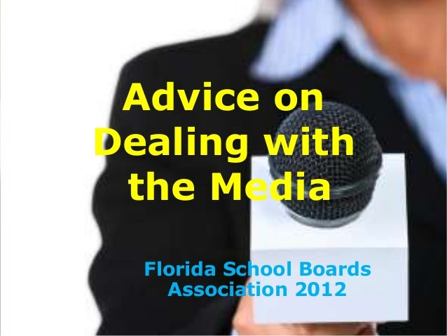 Advice on Dealing with the Media Florida School Boards Association 2012