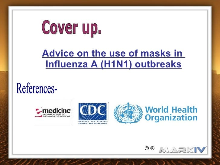 Advice on the use of masks   in  Influenza A (H1N1) outbreaks References- © ® Cover up.
