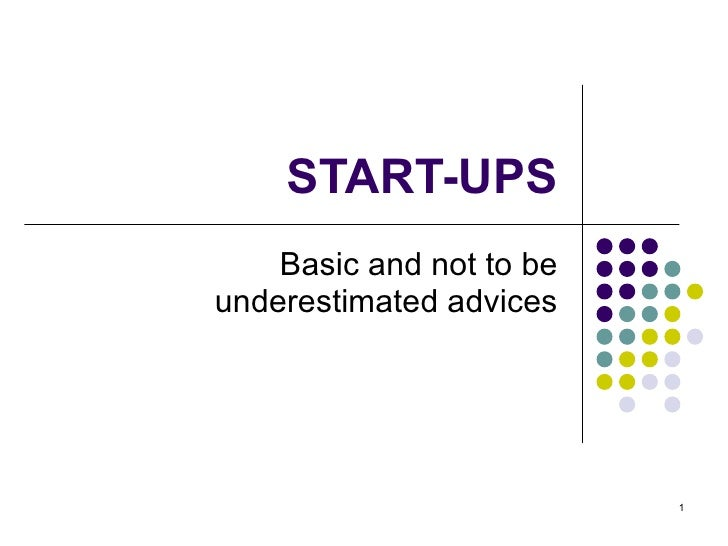 START-UPS Basic and not to be underestimated advices