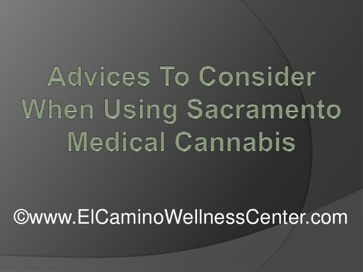 Advices To Consider When Using Sacramento Medical Cannabis