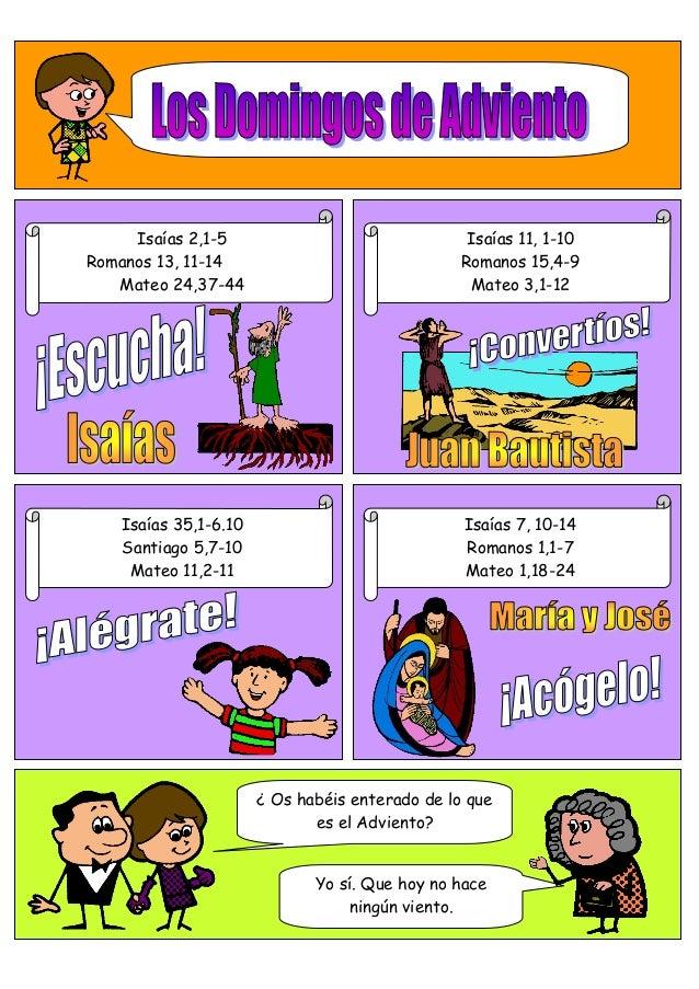 Isaías 2,1-5 Romanos 13, 11-14 Mateo 24,37-44  Isaías 11, 1-10 Romanos 15,4-9 Mateo 3,1-12  Isaías 35,1-6.10 Santiago 5,7-...