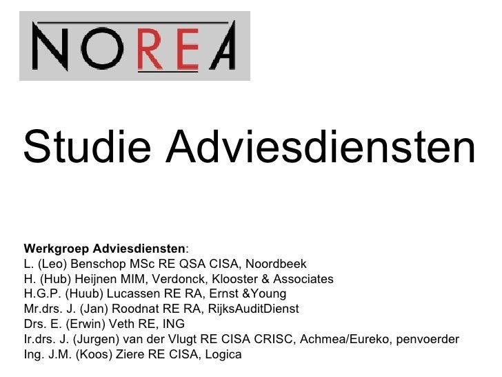 Studie Adviesdiensten Werkgroep Adviesdiensten : L. (Leo) Benschop MSc RE QSA CISA, Noordbeek H. (Hub) Heijnen MIM, Verdon...