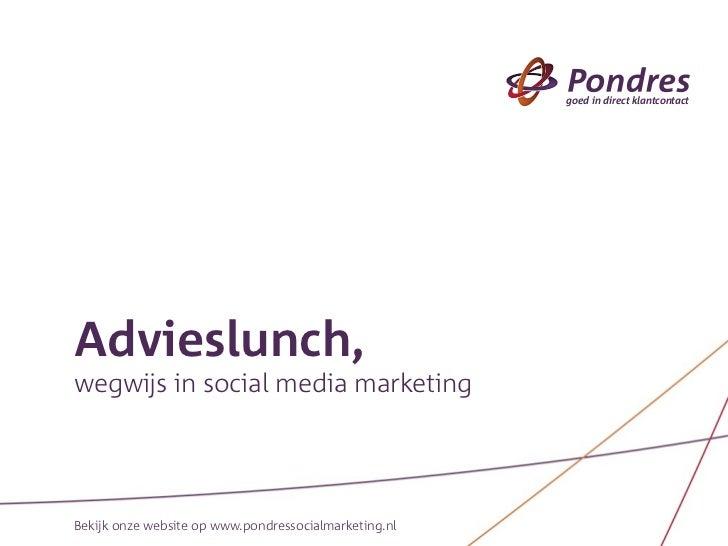 goed in direct klantcontactAdvieslunch,wegwijs in social media marketingBekijk onze website op www.pondressocialmarketing.nl