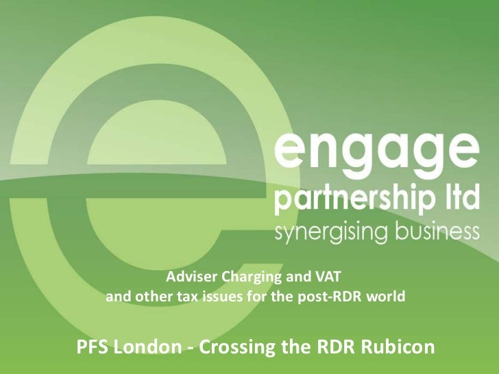 Adviser Charging and VAT   and other tax issues for the post-RDR worldPFS London - Crossing the RDR Rubicon