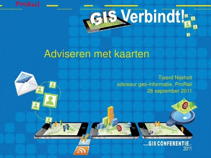 Adviseren met kaarten                                Tjeerd Nijeholt              adviseur geo-informatie, ProRail        ...