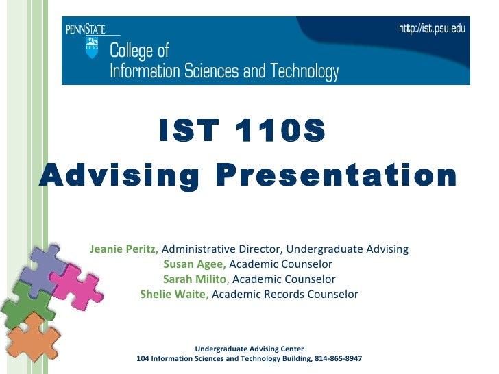 IST 110S  Advising Presentation Jeanie Peritz,   Administrative Director, Undergraduate Advising Susan Agee,   Academic Co...