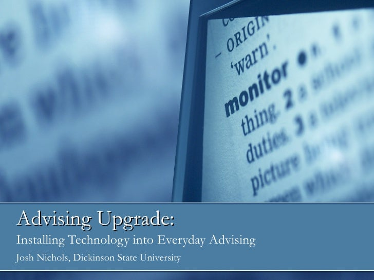 Advising Upgrade: Installing Technology into Everyday Advising Josh Nichols, Dickinson State University