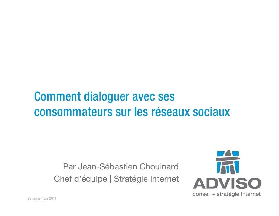 Comment dialoguer avec ses   consommateurs sur les réseaux sociaux                 Par Jean-Sébastien Chouinard           ...