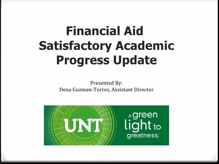 Financial AidSatisfactory Academic  Progress Update              Presented By:   Dena Guzman-Torres, Assistant Director