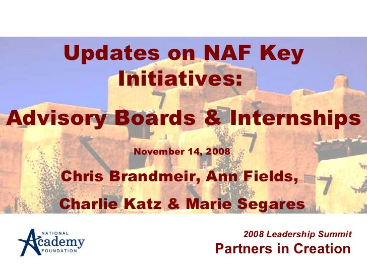 Updates on NAF Key Initiatives:  Advisory Boards & Internships 2008 Leadership Summit Partners in Creation November 14, 20...