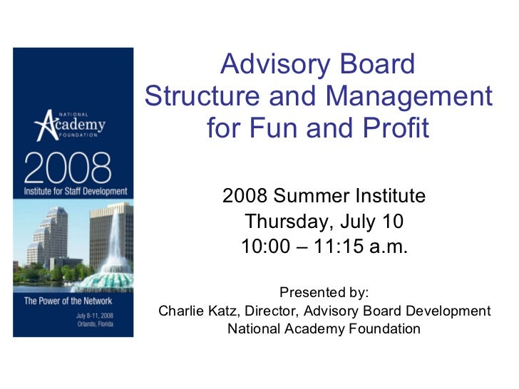 Advisory Board  Structure and Management  for Fun and Profit   2008 Summer Institute Thursday, July 10 10:00 – 11:15 a.m. ...