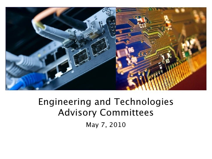 Engineering and Technologies     Advisory Committees          May 7, 2010