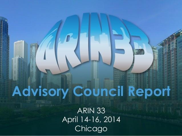 Advisory Council Report ARIN 33 April 14-16, 2014 Chicago