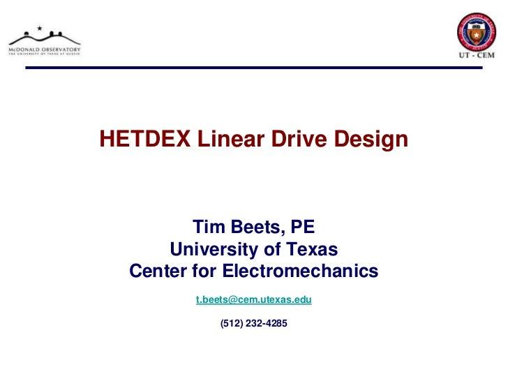 HETDEX Linear Drive Design<br />Tim Beets, PE<br />University of Texas<br />Center for Electromechanics<br />t.beets@cem.u...