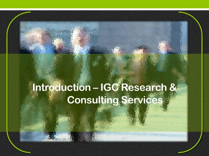 Introduction – IGC Research &       Consulting Services