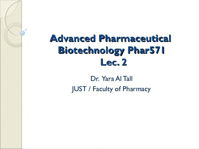 Advanced Pharmaceutical Biotechnology Phar571         Lec. 2          Dr. Yara Al Tall    JUST / Faculty of Pharmacy