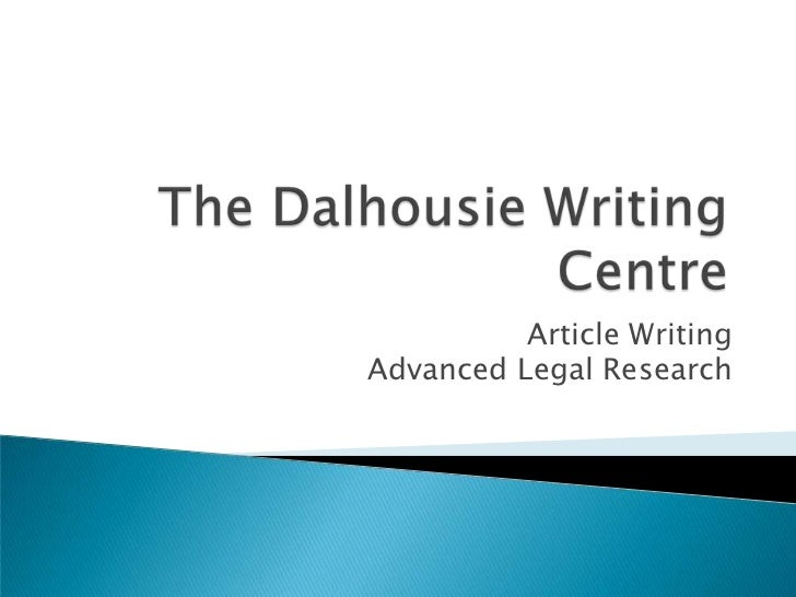 The Dalhousie Writing Centre<br />Article WritingAdvanced Legal Research<br />