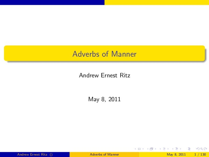 Adverbs of Manner                         Andrew Ernest Ritz                            May 8, 2011Andrew Ernest Ritz ()  ...