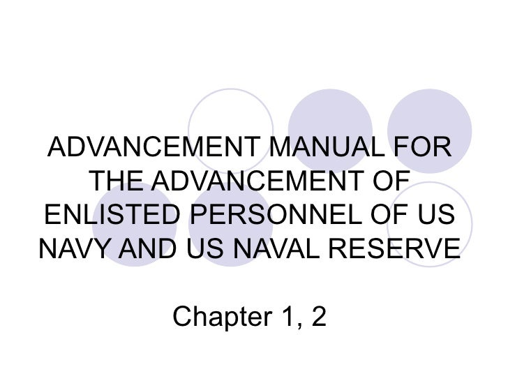 ADVANCEMENT MANUAL FOR THE ADVANCEMENT OF ENLISTED PERSONNEL OF US NAVY AND US NAVAL RESERVE Chapter 1, 2