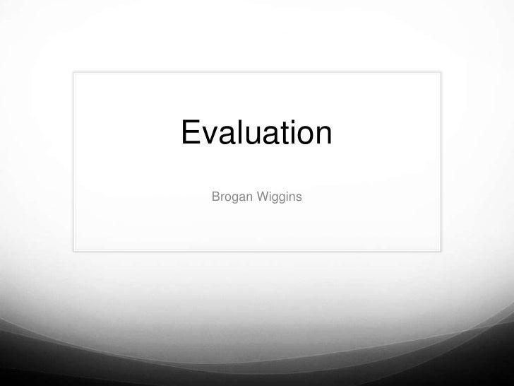 Evaluation  Brogan Wiggins