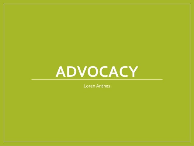 ADVOCACY Loren Anthes