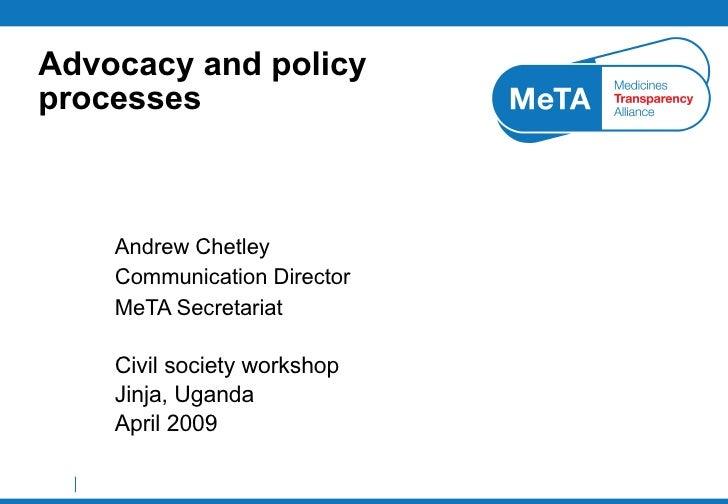 Advocacy and policy processes Andrew Chetley Communication Director MeTA Secretariat Civil society workshop Jinja, Uganda ...