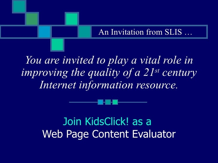 You are invited to play a vital role in improving the quality of a 21 st  century Internet information resource. Join Kids...