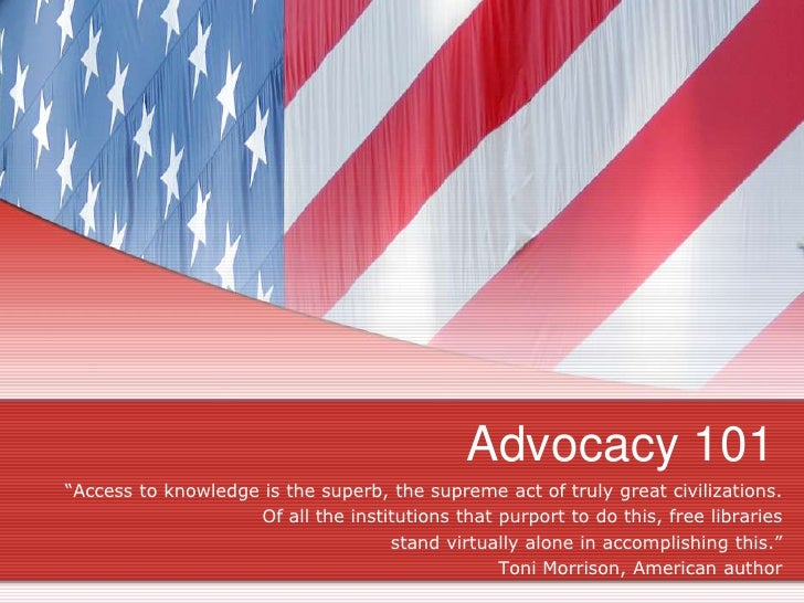 "Advocacy 101<br />""Access to knowledge is the superb, the supreme act of truly great civilizations.<br />Of all the instit..."